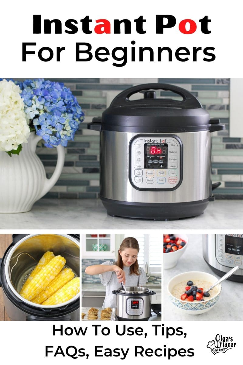 Instant Pot For beginners - tips, how to use the instant pot, best recipes for the Instant Pot, and frequently asked questions